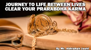Journey to Life between Lives Clear your Prarabdha Karma