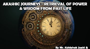 Akashic Journeys- Retrieval of Power and Wisdom from Past Lives