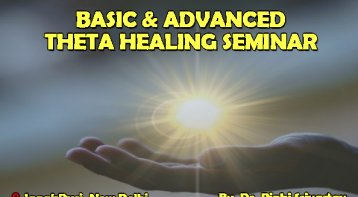 Basic and Advanced Theta Healing Seminar: Be a better healer
