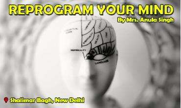 Reprogram your mind|New Delhi|Life Positive